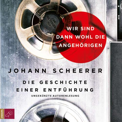 Hoerbuch Wir sind dann wohl die Angehörigen - Die Geschichte einer Entführung - Johann Scheerer - Johann Scheerer