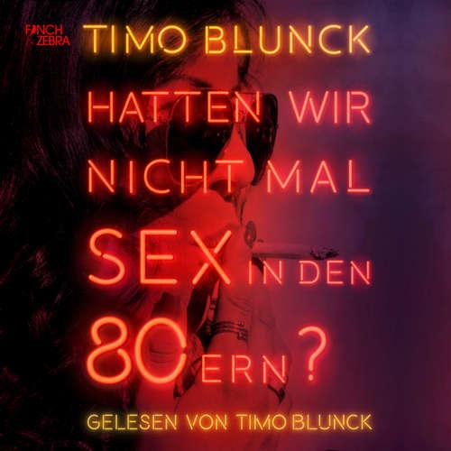 Hoerbuch Hatten wir nicht mal Sex in den 80ern - Timo Blunck - Timo Blunck