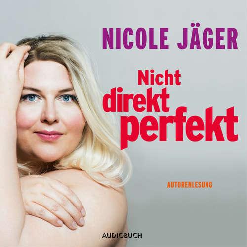 Hoerbuch Nicht direkt perfekt - Nicole Jäger - Nicole Jäger