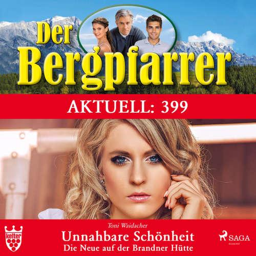Hoerbuch Der Bergpfarrer, Aktuell 399: Unnahbare Schönheit. Die Neue auf der Brandner Hütte - Toni Waidacher - Judith Fraune
