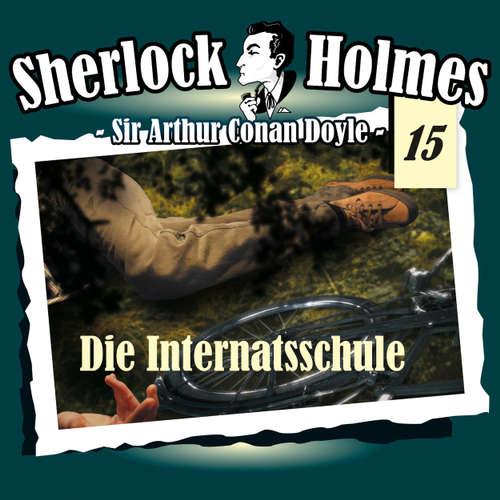 Hoerbuch Sherlock Holmes, Die Originale, Fall 15: Die Internatsschule - Arthur Conan Doyle - Christian Rode