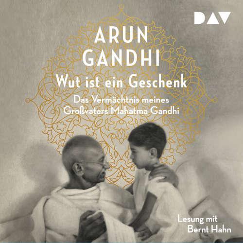 Hoerbuch Wut ist ein Geschenk - Arun Gandhi - Bernt Hahn