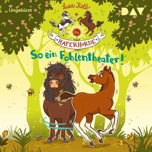 Hoerbuch So ein Fohlentheater! - Die Haferhorde, Teil 8 - Suza Kolb - Bürger Lars Dietrich