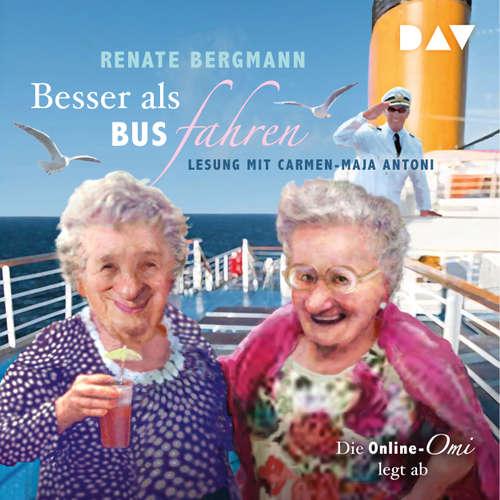 Hoerbuch Besser als Bus fahren. Die Online-Omi legt ab - Renate Bergmann - Carmen-Maja Antoni