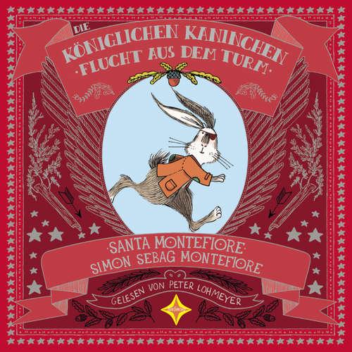 Hoerbuch Die Königlichen Kaninchen - Flucht aus dem Turm - Santa Montefiore - Peter Lohmeyer