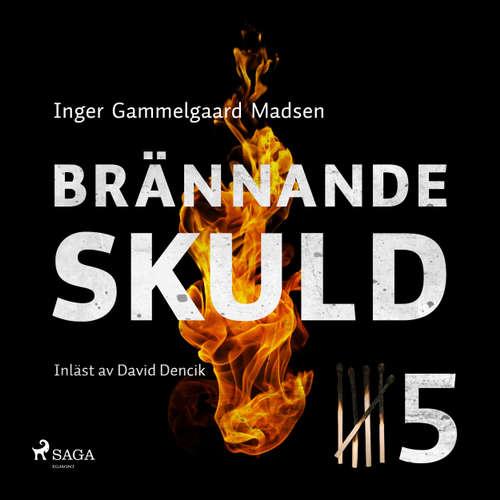 Audiokniha Brännande skuld: Avsnitt 5 - Inger Gammelgaard Madsen - David Dencik