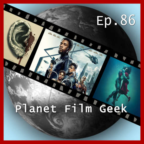 Hoerbuch Planet Film Geek, PFG Episode 86: Black Panther, The Shape of Water, Alles Geld der Welt - Johannes Schmidt - Johannes Schmidt