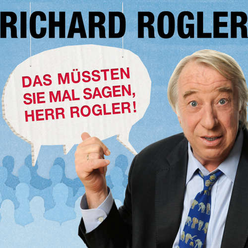 Hoerbuch Das müssten Sie mal sagen, Herr Rogler! - Richard Rogler - Richard Rogler
