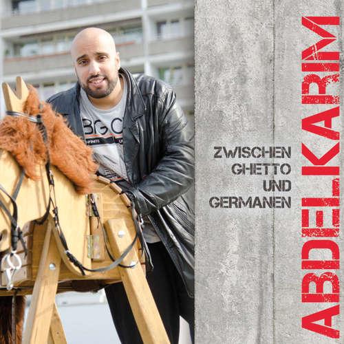 Hoerbuch Zwischen Ghetto und Germanen -  Abdelkarim -  Abdelkarim