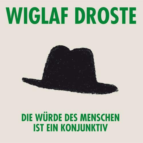 Hoerbuch Wiglaf Droste, Die Würde des Menschen ist ein Konjunktiv - Wiglaf Droste - Wiglaf Droste