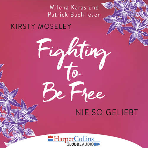 Hoerbuch Fighting to be Free - Nie so geliebt - Kirsty Moseley - Milena Karas