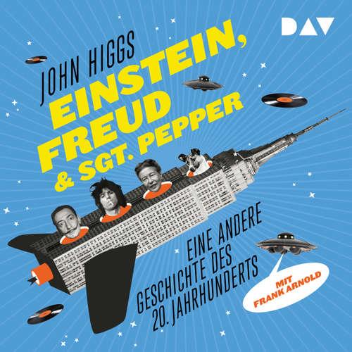 Hoerbuch Einstein, Freud & Sgt. Pepper - Eine andere Geschichte des 20. Jahrhunderts - John Higgs - Frank Arnold