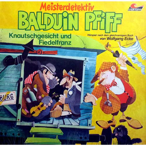 Hoerbuch Balduin Pfiff, Folge 4: Knautschgesicht und Fiedelfranz - Wolfgang Ecke - Ludwig Thiesen