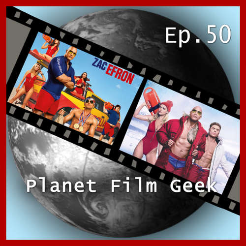 Planet Film Geek, PFG Episode 50: Baywatch