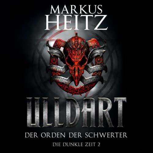 Hoerbuch Ulldart - Die Dunkle Zeit, 2: Der Orden der Schwerter - Markus Heitz - Johannes Steck