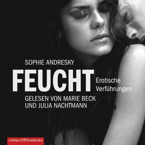 Feucht - Erotische Verführungen - Erotik Hörbuch Edition