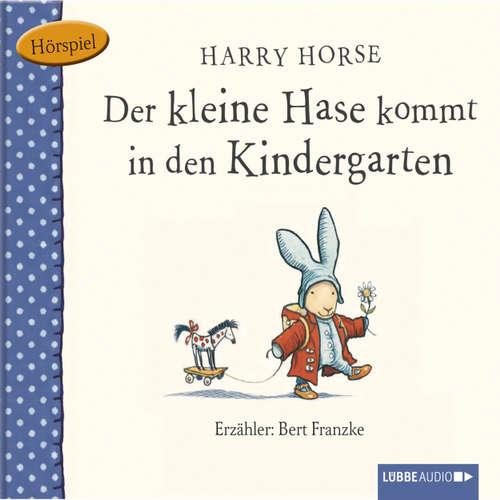 Hoerbuch Der kleine Hase, Der kleine Hase kommt in den Kindergarten - Harry Horse - Bert Franzke