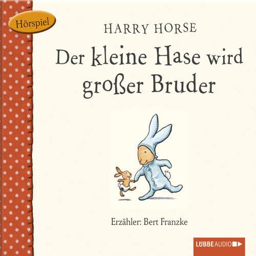 Hoerbuch Der kleine Hase, Der kleine Hase wird großer Bruder - Harry Horse - Bert Franzke
