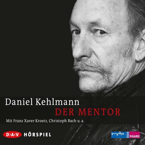 Hoerbuch Der Mentor - Daniel Kehlmann - Franz Xaver Kroetz