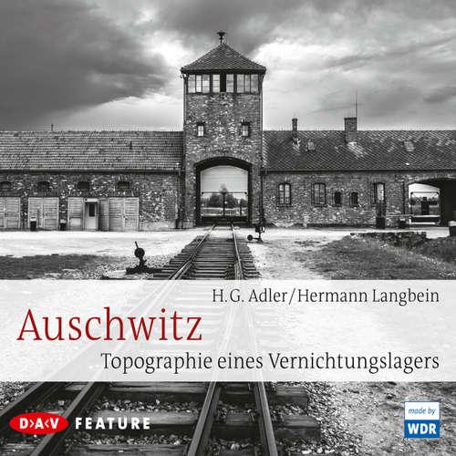 Hoerbuch Auschwitz. Topographie eines Vernichtungslagers - Hermann Langbein - Otto Wolken