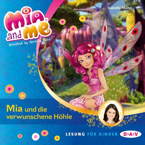 Hoerbuch Mia And Me, Teil 10: Mia und die verwunschene Höhle - Isabella Mohn - Friedel Morgenstern