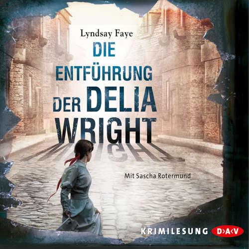 Hoerbuch Die Entführung der Delia Wright - Lyndsay Faye - Sascha Rotermund