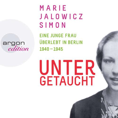 Hoerbuch Untergetaucht - Eine junge Frau überlebt in Berlin 1940 - 1945 - Marie Jalowicz Simon - Nicolette Krebitz