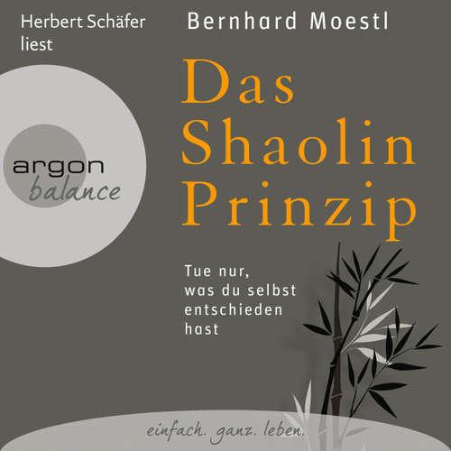 Hoerbuch Das Shaolin-Prinzip - Tue nur, was du selbst entschieden hast - Bernhard Moestl - Herbert Schäfer