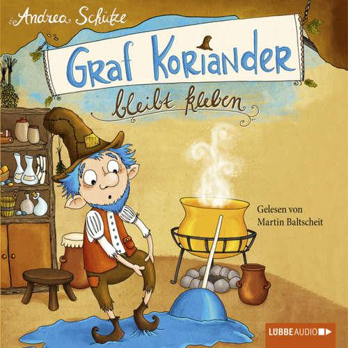 Hoerbuch Graf Koriander, Folge 1: Graf Koriander bleibt kleben - Andrea Schütze - Martin Baltscheit