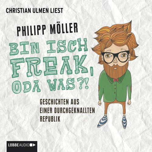 Hoerbuch Bin isch Freak, oda was?! - Geschichten aus einer durchgeknallten Republik - Philipp Möller - Christian Ulmen