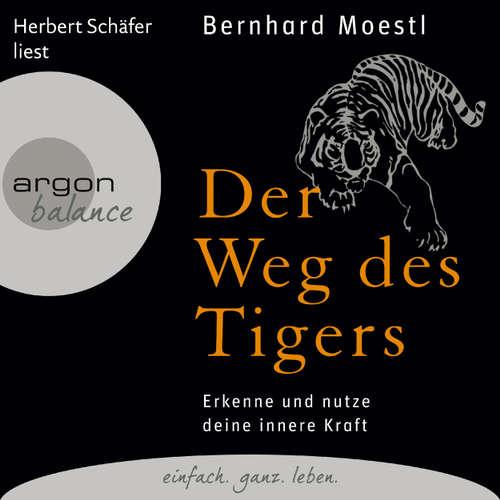 Hoerbuch Der Weg des Tigers - Erkenne und nutze deine innere Kraft - Bernhard Moestl - Herbert Schäfer