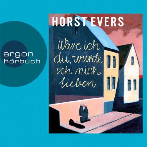 Hoerbuch Wäre ich du, würde ich mich lieben - Horst Evers - Horst Evers