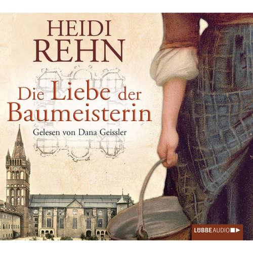 Hoerbuch Die Liebe der Baumeisterin - Heidi Rehn - Dana Geissler