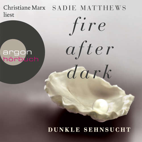Hoerbuch Dunkle Sehnsucht  - Fire After Dark, 1 - Sadie Matthews - Christiane Marx
