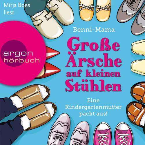 Hoerbuch Große Ärsche auf kleinen Stühlen - Eine Kindergartenmutter packt aus! -  Benni-Mama - Mirja Boes
