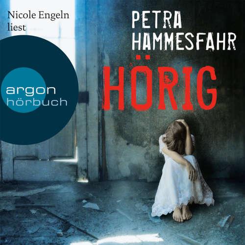 Hoerbuch Hörig - Petra Hammesfahr - Nicole Engeln