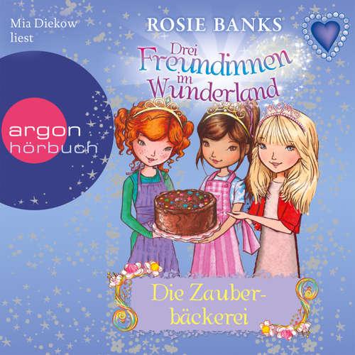 Hoerbuch Drei Freundinnen im Wunderland, Folge 8: Die Zauberbäckerei - Rosie Banks - Mia Diekow