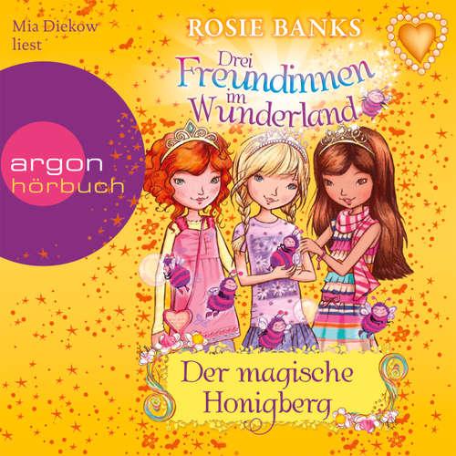Hoerbuch Drei Freundinnen im Wunderland, Folge 7: Der magische Honigberg - Rosie Banks - Mia Diekow