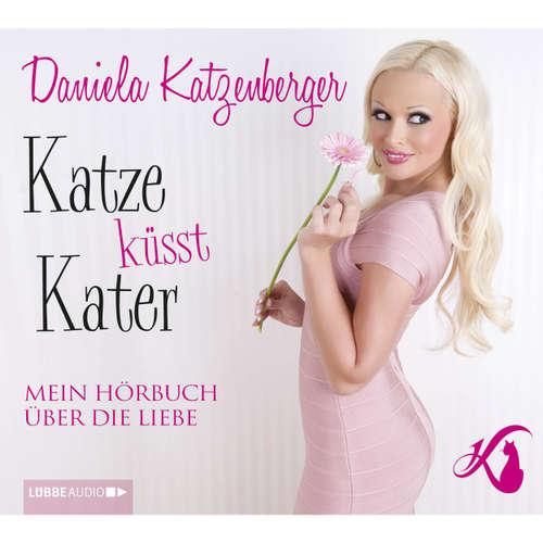 Hoerbuch Katze küsst Kater - Mein Hörbuch über die Liebe - Daniela Katzenberger - Daniela Katzenberger