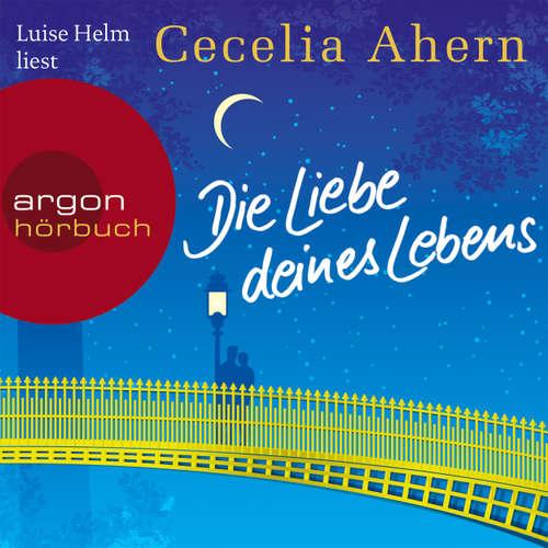 Hoerbuch Die Liebe deines Lebens - Cecelia Ahern - Luise Helm