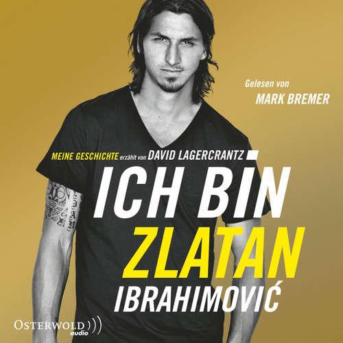 Ich bin Zlatan Ibrahimovic -  Meine Geschichte erzählt von David Lagercrantz