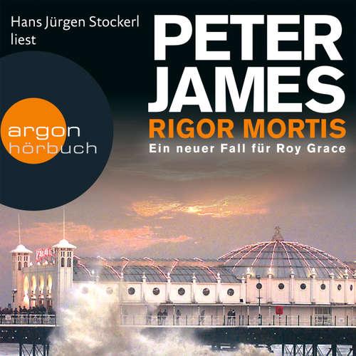Hoerbuch Rigor Mortis - Ein neuer Fall für Roy Grace - Peter James - Hans Jürgen Stockerl