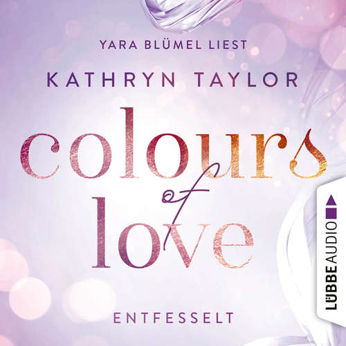 Hoerbuch Entfesselt - Colours of Love - Kathryn Taylor - Yara Blümel