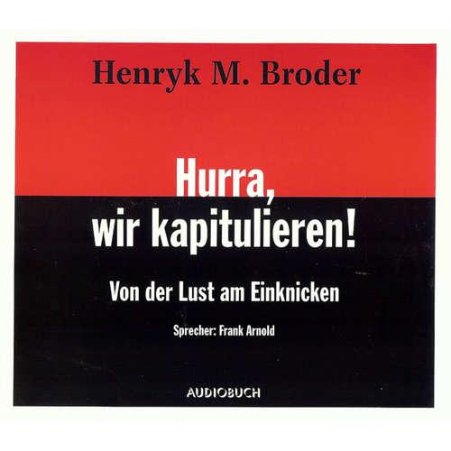Hoerbuch Hurra, wir kapitulieren! - Von der Lust am Einknicken - Henryk M. Broder - Frank Arnold