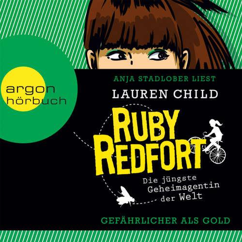 Hoerbuch Ruby Redfort: Gefährlicher als Gold - Lauren Child - Anja Stadlober