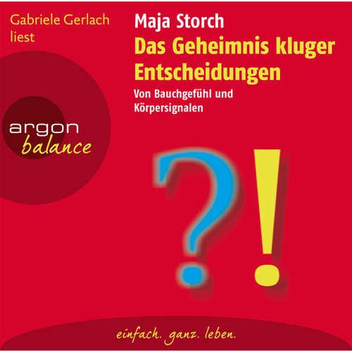 Hoerbuch Das Geheimnis kluger Entscheidungen  - Von Bauchgefühl und Körpersignalen - Maja Storch - Gabriele Gerlach