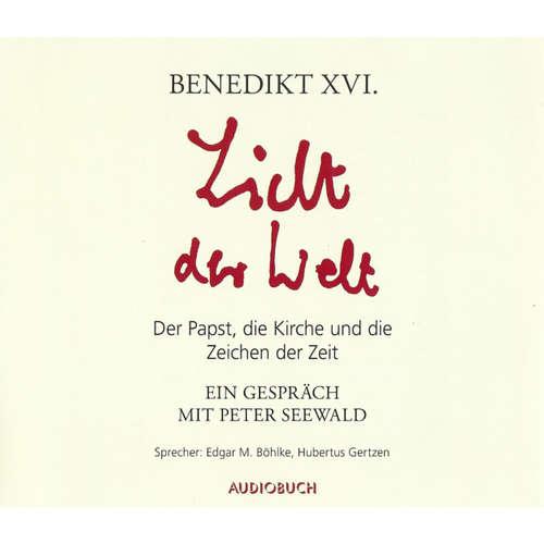 Hoerbuch Licht der Welt - Der Papst, die Kirche und die Zeichen der Zeit - Benedikt XVI. - Edgar M. Böhlke