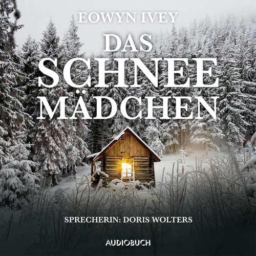 Hoerbuch Das Schneemädchen - Eowyn Ivey - Doris Wolters