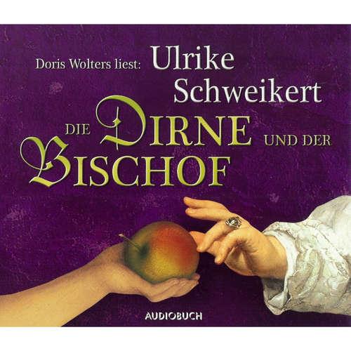 Hoerbuch Die Dirne und der Bischof - Ulrike Schweikert - Doris Wolters