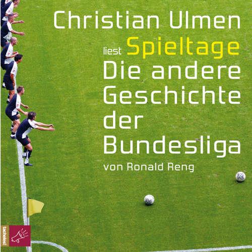 Hoerbuch Spieltage - Die andere Geschichte der Bundesliga - Ronald Reng - Christian Ulmen